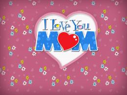 Love You Mom | 1024 x 768 | Download | Close 618