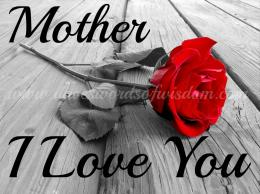 Daveswordsofwisdom com: Mother ~ I Love You 1131