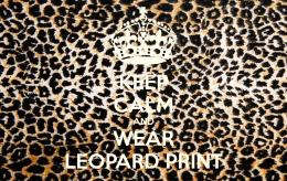 KEEP CALM AND WEAR LEOPARD PRINT Poster | Ellen | Keep Calm o Matic 440