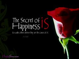 The secret of happiness is to make others believe they are the cause 579